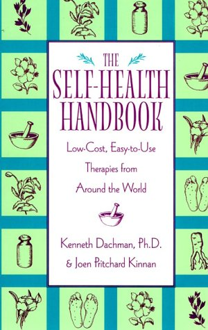 The Self Health Handbook: Low Cost, Easy To Use Therapies From Around The World  by  Ken Dachman