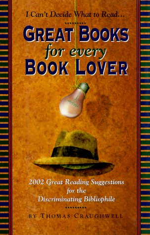 Great Books for Every Book Lover: 2002 Great Reading Suggestions for the Discriminating Bibliophile  by  Thomas J. Craughwell