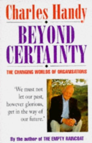 Beyond Certainty: Changing World of Organisations  by  Charles B. Handy