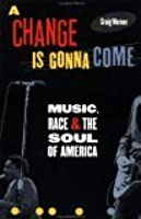 A Change Is Gonna Come: Music, Race, and the Soul of America