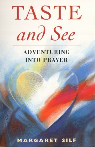 Taste and See: Adventuring Into Prayer  by  Margaret Silf