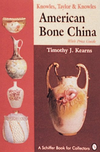 Knowles, Taylor and Knowles: American Bone China : With Price Guide (Schiffer Book for Collectors) Timothy J. Kearns