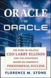 The Oracle Of Oracle: The Story Of Volatile Ceo Larry Ellison And The Strategies Behind His Companys Phenomenal Success Florence M. Stone