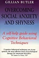 Overcoming Social Anxiety and Shyness: A Self-help Guide Using Cognitive Behavioural Techniques