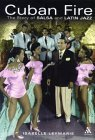 Cuban Fire: The Story of Salsa and Latin Jazz Isabelle Leymarie