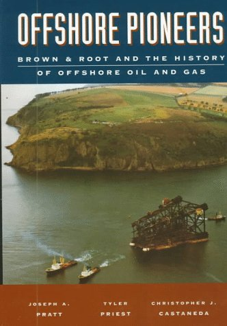 Offshore Pioneers: Brown & Root And The History Of Offshore Oil And Gas Joseph A. Pratt