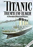 Titanic: Triumph and Tragedy - A Chronicle in Words and Pictures