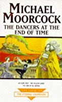 The Dancers at the End of Time (Tale of the Eternal Champion, #7)