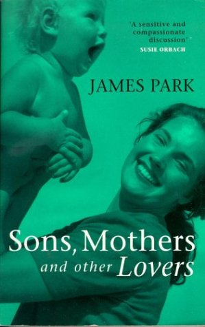 Sons, Mothers, And Other Lovers  by  James Park