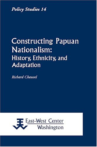 Constructing Papuan Nationalism: History, Ethnicity, and Adaption Richard Chauvel