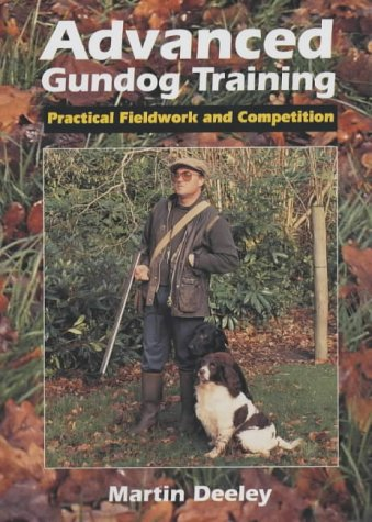 Advanced Gundog Training: Practical Fieldwork and Competition  by  Martin Deeley