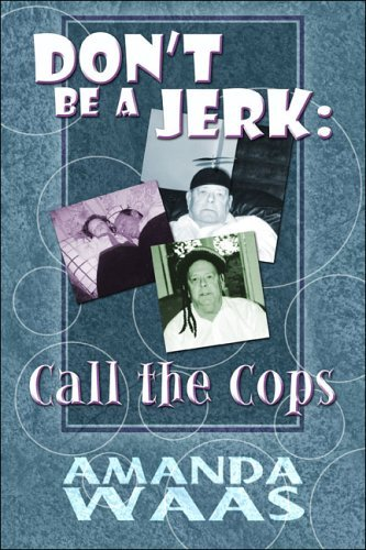 Dont Be a Jerk: Call the Cops Amanda Waas