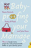 Baby Proofing Your Marriage: How To Laugh More, Argue Less, And Communicate Better As Your Family Grows