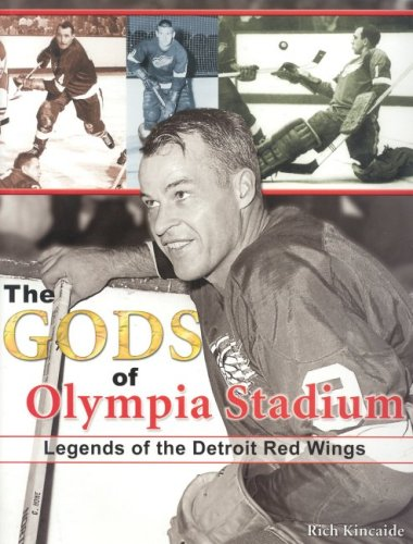 Legends of the Detroit Red Wings: Gordie Howe, Alex Delvecchio, Ted Lindsay, and Other Red Wings Heroes  by  Richard Kincaide