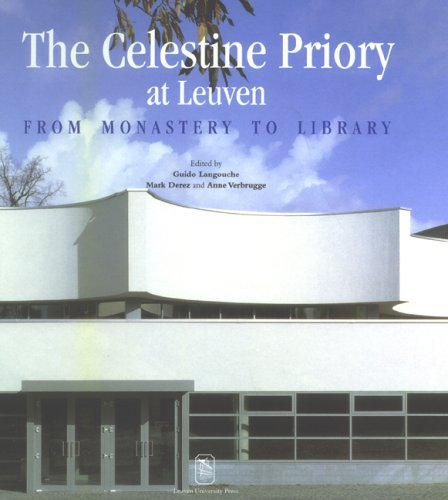 The Celestine Priory At Leuven: From Monastery To Library  by  Guido Langouche