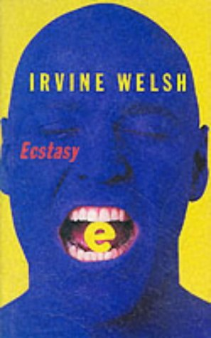Ecstasy: Three Tales of Chemical Romance Irvine Welsh