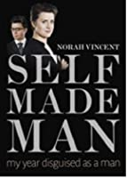 Self Made Man: One Woman's Journey Into Manhood And Back Again My Year Disguised As A Man