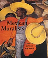 Mexican Muralists: Orozco, Rivera And Siqueiros