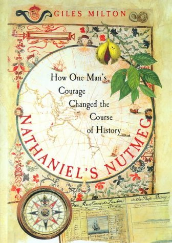 Nathaniels Nutmeg: How One Mans Courage Changed the Course of History  by  Giles Milton