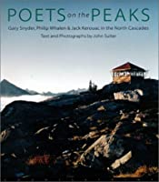 Poets on the Peaks: Gary Snyder, Philip Whalen & Jack Kerouac in the Cascades