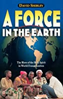 A Force in the Earth: The Move of the Holy Spirit in World Evangelization