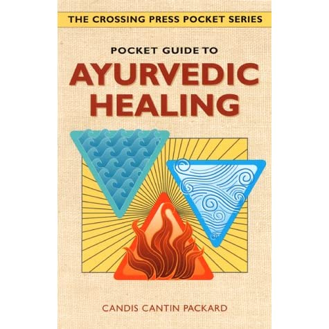 Pocket Guide to Ayurvedic Healing (Crossing Press Pocket Guides) - Candis Cantin Packard