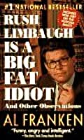 Rush Limbaugh Is a Big Fat Idiot and Other Observations