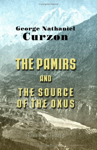 The Pamirs And The Source Of The Oxus  by  George Nathaniel Curzon
