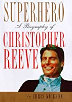 Superhero: A Biography Of Christopher Reeve