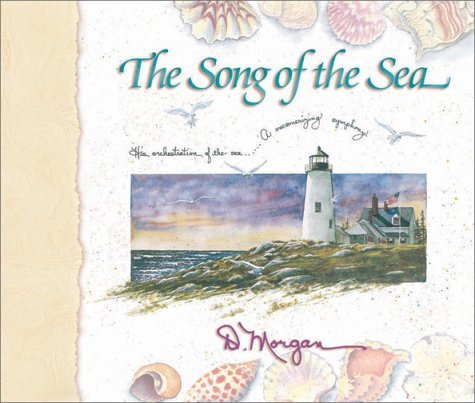 The Song of the Sea: His Orchestration of the Sea-- A Mesmerizing Symphony D. Morgan