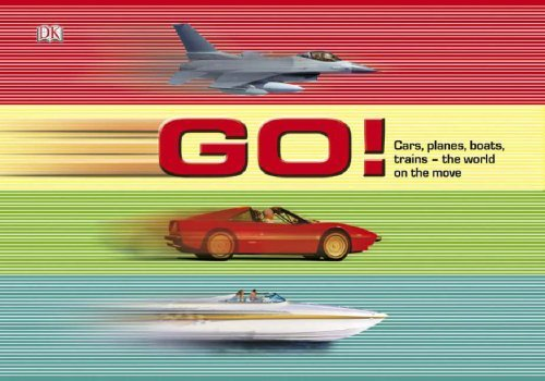 Go!:  Cars, Planes, Boats, Trains   The World On The Move  by  Ian Graham