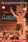 Tale Of The Gator: The Story Of Craig Bodzianowski, The Boxer Who Wouldnt Stay Down  by  Craig Bodzianowski