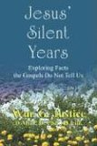 Jesus Silent Years: Exploring Facts the Gospels Do Not Tell Us  by  William G. Justice