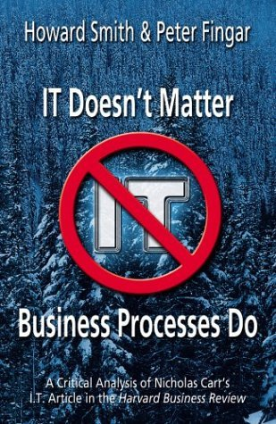 IT Doesnt Matter--Business Processes Do: A Critical Analysis of Nicholas Carrs I.T. Article in the Harvard Business Review Howard Smith