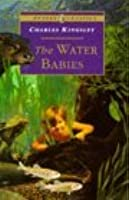 Water Babies: The Fairy Tale for a Land-baby.