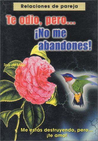Te Odio . . . Pero No Me Abandones: I Hate You . . . But Dont Leave Me  by  Tess De Melo