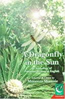 A Dragonfly In The Sun: An Anthology Of Pakistani Writing In English