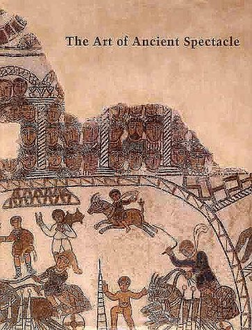 The Art Of Ancient Spectacle  by  Christine Kondoleon