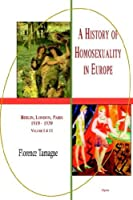A History Of Homosexuality In Europe: Berlin, London, Paris, 1919 1939, Volume I & Ii