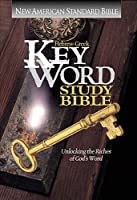Hebrew-Greek Key Word Study Bible/New American Standard Bible: Unlocking the Riches of God's Word