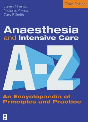 Anaesthesia And Intensive Care A To Z: An Encyclopaedia Of Principles And Practice Steven M. Yentis