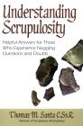 Understanding Scrupulosity: Helpful Answers for Those Who Experience Nagging Questions and Doubts  by  Thomas M. Santa