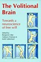 The Volitional Brain: Towards a Neuroscience of Free Will