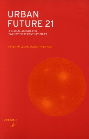 Urban Future 21: A Global Agenda for 21st Century Cities  by  Peter Geoffrey Hall