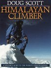 Himalayan Climber: A Lifetimes Quest to the Worlds Greater Ranges Doug K. Scott