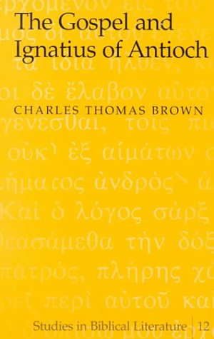 The Gospel and Ignatius of Antioch Charles Thomas Brown