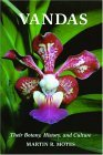 Vandas: Their Botany, History, and Culture  by  Martin R. Motes