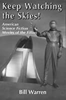 Keep Watching the Skies! American Science Fiction Movies of the Fifties (Mcfarland Classics, 3)