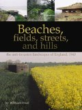 Beaches, Fields, Streets, And Hills...: The Anti Invasion Landscapes Of England, 1940 William Foot