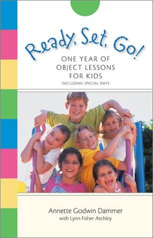 Ready, Set, Go!: One Year of Object Lessons for Kids  by  Annette Godwin Dammer